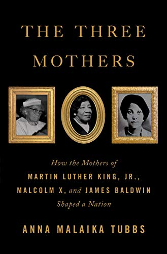 Image of The Three Mothers: How the Mothers of Martin Luther King, Jr., Malcolm X, and James Baldwin Shaped a Nation