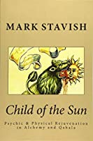 Child of the Sun: Psychic & Physical Rejuvenation in Alchemy and Qabala (Ihs Study Guides)