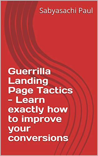 Guerrilla Landing Page Tactics - Learn exactly how to improve your conversions