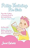 Potty Training for Girls: From Mom To Mom, a Parenting Guide to Get the Job Gently Done in Three Days. Get Your Girl Diaper-Free Without Losing Your Temper and With No Drama, Guilt, or Frustration