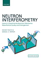 Neutron Interferometry: Lessons in Experimental Quantum Mechanics, Wave-Particle Duality, and Entanglement