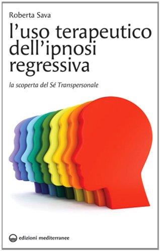 L uso terapeutico dell ipnosi regressiva. La scoperta del sé transpersonale
