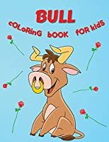 Bull Coloring Book For Kids: Amazing Coloring Pages of Bulls for Toddlers and Kids Ages 4-8, Girls and Boys, Preschool and Kindergarten Beautiful Coloring Pages of Bulls