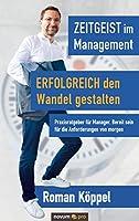 Zeitgeist im Management - Erfolgreich den Wandel gestalten: Praxisratgeber fuer Manager. Bereit sein fuer die Anforderungen von morgen