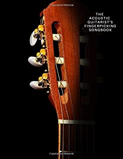 THE ACOUSTIC GUITARIST'S FINGERPICKING SONGBOOK: Blues, Standards, Traditional, Jazz, Carols, Hymns, Ragtime, Classical, G...