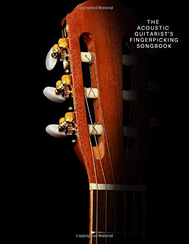 THE ACOUSTIC GUITARIST'S FINGERPICKING SONGBOOK: Blues, Standards, Traditional, Jazz, Carols, Hymns, Ragtime, Classical, Gospel...