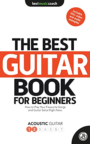 The Best Guitar Book for Beginners: Acoustic Guitar 1: How to Play Your Favorite Songs and Guitar Solos Right Now
