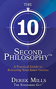 The 10-Second Philosophy: A Practical Guide to Releasing Your Inner Genius by [Derek Mills]