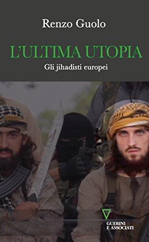 L'ultima utopia. Gli jihadisti europei
