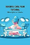 Nursing Care Plan Tutorial: Ultimate Guide and Database: Nursing Care Plans (English Edition)