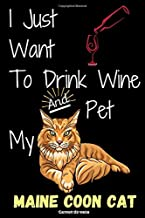 I just want to drink wine and pet my Maine Coon cat. lined book: Elegance and Funny Composition Lined book for writing and taking notes 6 x 9 size 120 ... for Cat Lovers (Maine Coon cat publishing)