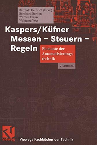 Kaspers/Küfner Messen - Steuern - Regeln: Elemente der Automatisierungstechnik (Viewegs Fachbücher der Technik)