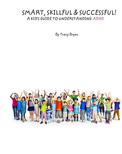 Smart, Skillful & Successful! A Kid's Guide To Understanding ADHD (I'm Awesome! Book 1)