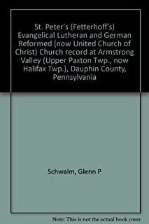 St. Peter's (Fetterhoff's) Evangelical Lutheran and German Reformed (now United Church of Christ) Church record at Armstrong Valley (Upper Paxton Twp., now Halifax Twp.), Dauphin County, Pennsylvania