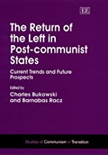 The Return of the Left in Post-Communist States: Current Trends and Future Prospects