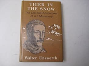 Tiger in the Snow: The Life and Adventures of A. F. Mummery