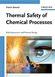 Thermal Safety of Chemical Processes: Risk Assessment and Process Design - Francis Stoessel