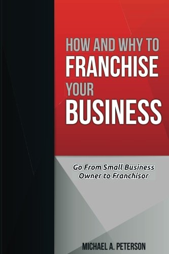 Compare Textbook Prices for How and Why to Franchise Your Business 1 Edition ISBN 9781540372840 by Peterson, Michael A.