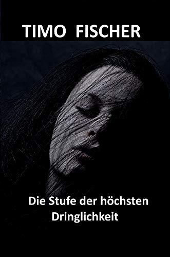 Die Stufe der höchsten Dringlichkeit: Kriminalroman (German Edition)