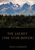 The Jacket (The Star-Rover): a novel by American writer Jack London published in 1915 (published in the United Kingdom as The Jacket). It is science fiction, and involves both mysticism and reincarnation.