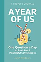 A Year of Us: A Couples Journal; One Question a Day to Spark Fun and Meaningful Conversations