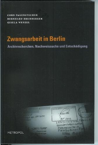 Zwangsarbeit in Berlin: Archivrecherchen, Nachweissuche und Entschädigung
