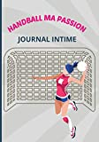 Handball ma passion : Journal intime pour filles: Journal intime pour les passionnées de Handball