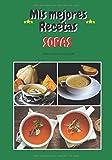 Mis mejores recetas  - Sopas: Libro de recetas para llenar- 30 recetas / 60 paginas + Tabla de contenido - 17,78 x 25,4 cm