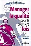 Manager la qualité pour la première fois - Conseils pratiques, diagnostic, plan d'action, certification...