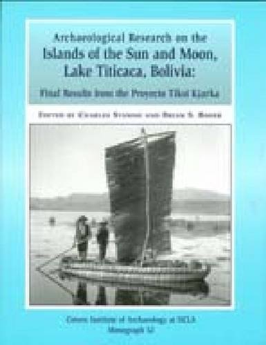 Archaeological Research on the Islands of the Sun and Moon, Lake Titicaca, Bolivia: Final Results from the Proyecto Tiksi Kjarka (Monographs)
