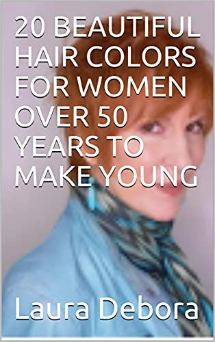 20 BEAUTIFUL HAIR COLORS FOR WOMEN OVER 50 YEARS TO MAKE YOUNG