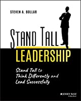 Stand Tall Leadership: Stand Tall to Think Differently and Lead Successfully