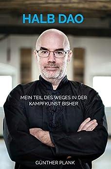 Halb DAO: Mein Teil des Weges in der Kampfkunst bisher (German Edition) by [Günther Plank]
