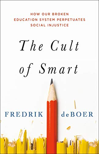 Compare Textbook Prices for The Cult of Smart: How Our Broken Education System Perpetuates Social Injustice  ISBN 9781250200372 by deBoer, Fredrik