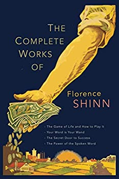The Complete Works of Florence Scovel Shinn  The Game of Life and How to Play It  Your Word Is Your Wand  The Secret Door to Success  and The Power of the Spoken Word