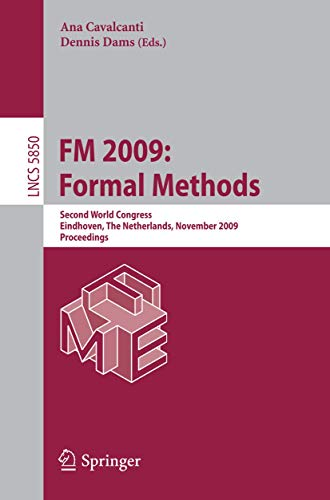 FM 2009: Formal Methods: Second World Congress, Eindhoven, The Netherlands, November 2-6, 2009, Proceedings (Lecture Notes in Computer Science (5850), Band 5850)