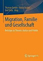 Migration, Familie und Gesellschaft: Beitraege zu Theorie, Kultur und Politik