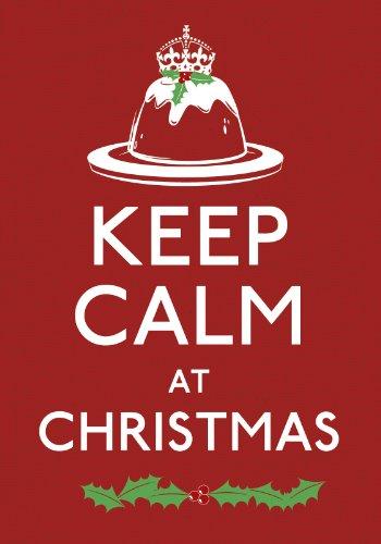 Keep Calm at Christmas: Good Advice for Christmas Time (Keep...