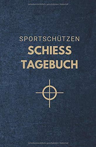 Sportschützen Schiesstagebuch: Tagebuch für Sportschützen und Behörden als Nachweis der Trainingsaktivitäten gegenüber Waffenbehörde und Verband
