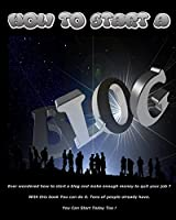 How to Start a Blog: Ever Wondered How To Start a Blog And Make Enough Money To Quit Your Job? With This Book You Can Do It. Tons Of People Already Have. You Can Start Today Too!