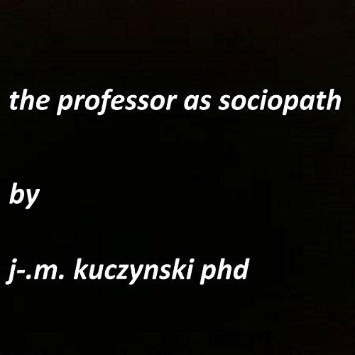 The Professor as Sociopath cover art