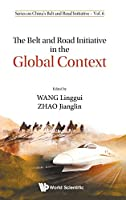The Belt and Road Initiative in the Global Context (Series on China's Belt and Road Initiative)