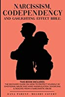 Narcissism, Codependency And Gaslighting Effect Bible - 2 in 1: The Recovery Guide On How To Protect Yourself By Emotional Abuse And Mind Manipulation. Divorcing & Healing From A Narcissistic Abuse