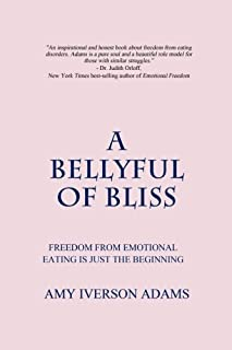 A Bellyful of Bliss: Freedom from Emotional Eating is Just the Beginning