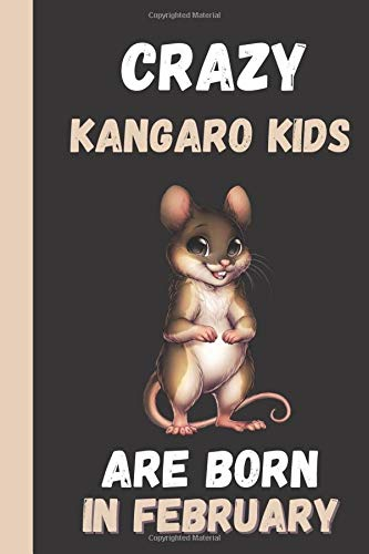 Crazy Kangaroo Kids Are Born In February: This Kangaroo Notebook - Kangaroo gifts - Kangaroo Journal is 6x9in with ruled pages, great for School - Kangaroo Birthday Gifts.