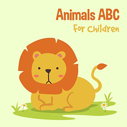 Animals ABC For Children: Kids Toddlers And Preschool. An Animals ABC Book For Age 2-5 to Learn The English Animals Names From A to Z (Lion Cover Design) (English Edition)