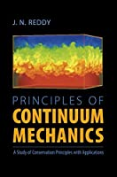Principles of Continuum Mechanics: A Study of Conservation Principles with Applications