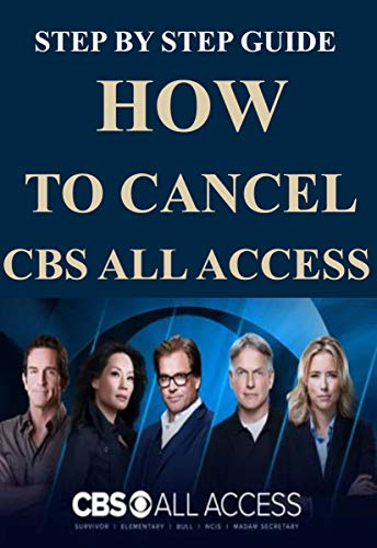 HOW TO CANCEL CBS SUBSCRIPTION: A STEP-BY-STEP GUIDE TO CANCELLING CBS ALL ACCESS (English Edition)