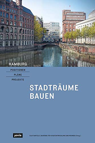 Hamburg - Positionen, Pläne, Projekte: 1: Stadträume bauen