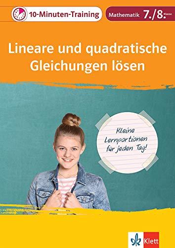 Klett 10-Minuten-Training Mathematik Lineare und quadratische Gleichungen lösen 7./8. Klasse: Kleine Lernportionen für jeden Tag